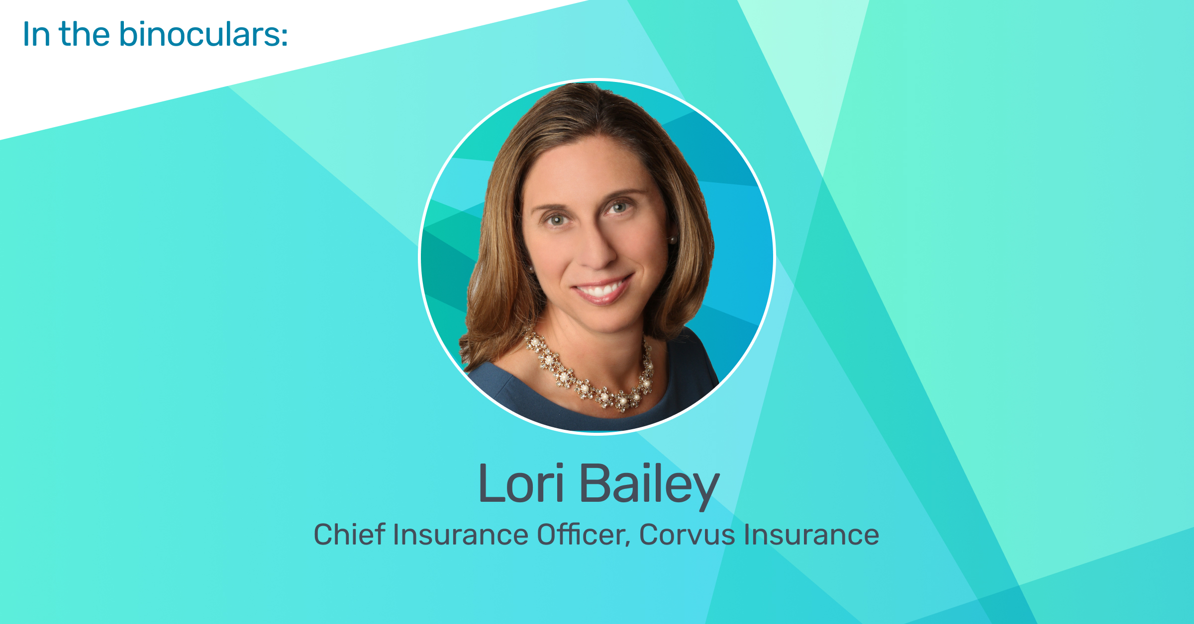 [RELATED POST] In the Binoculars: Lori Bailey, Chief Insurance Officer
